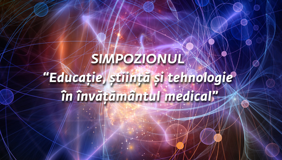 """Simpozionul """"Educație, știință și tehnologie în învățământul medical"""""""