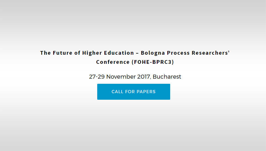 "Call for Papers – A treia ediție a Conferinței internaţionale ""Future of Higher Education – Bologna Process Researchers' Conference"""
