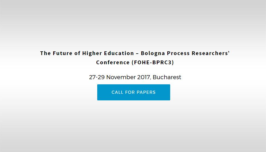 "Call for Papers – A treia ediție a Conferinței internaţionale ""Future of Higher Education – Bologna Process Researchers' Conference"""