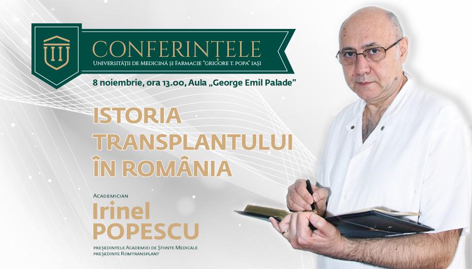 """Conferințele Universității de Medicină și Farmacie """"Grigore T. Popa"""" Iași: Istoria transplantului în România. Invitat special: academicianul Irinel Popescu"""