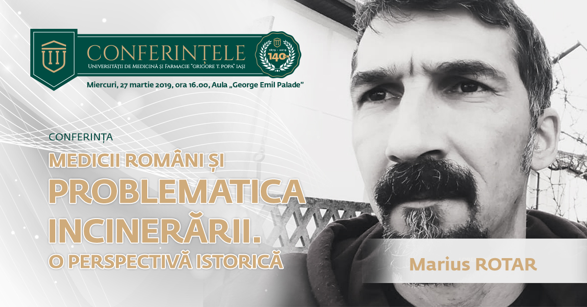 """Conferințele """"Grigore T. Popa"""": """"Medicii români și problematica incinerării. O perspectivă istorică""""."""